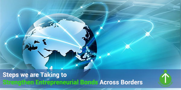 Steps we are Taking to Strengthen Entrepreneurial Bonds Across Borders