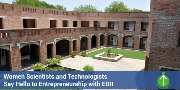 Women Scientists and Technologists Say Hello to Entrepreneurship with EDII